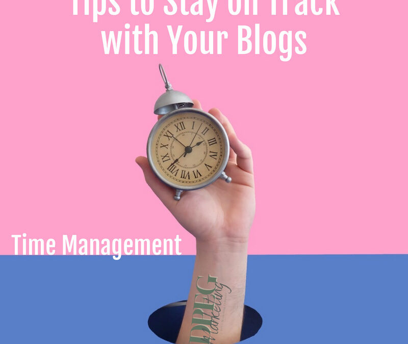 Time Management Tips to Stay on Track Blogging