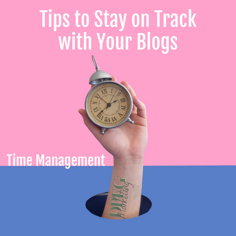 Time Management Tips to Stay on Track with Your Blogs